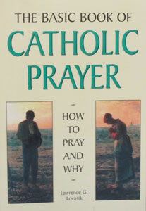 THE BASIC BOOK OF CATHOLIC PRAYER How To Pray And Why by LAWRENCE G. LOVASIK