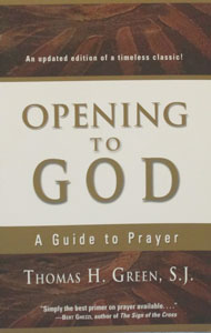 OPENING TO GOD A Guide to Prayer by THOMAS H. GREEN, S.J.