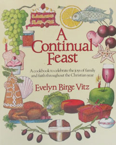 A CONTINUAL FEAST A Cookbook to Celebrate the Joys of Family and Faith Throughout the Christian Year by EVELYN BIRGE VITZ