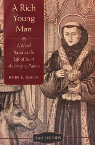 A RICH YOUNG MAN A Novel Based on the Life of Saint Anthony of Padua by JOHN E. BEAHN
