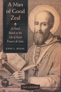 A MAN OF GOOD ZEAL A Novel Based on the Life of Saint Francis de Sales by JOHN E. BEAHN