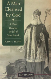 A MAN CLEANSED BY GOD A Novel Based on the Life of Saint Patrick by JOHN E. BEAHN