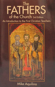 THE FATHERS OF THE CHURCH An Introduction to the First Christian Teachers 3rd Edition by MIKE AQUILINA