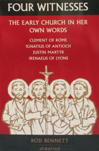 FOUR WITNESSES The Early Church in Her Own Words by ROD BENNETT
