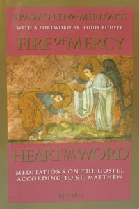 FIRE OF MERCY, HEART OF THE WORD Meditations on the Gospel According to St. Matthew Vol. 1 by ERASMO LEIVA-MERIKAKIS