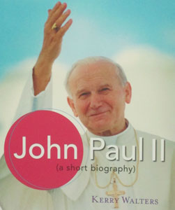 JOHN PAUL II (A Short Biography) by KERRY WALTERS