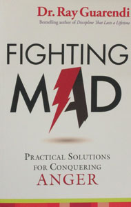 FIGHTING MAD Practical Solutions for Conquering Anger by DR. RAY GUARENDI