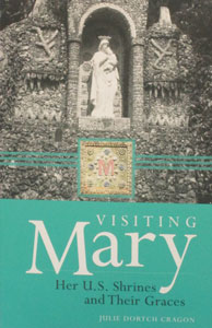 VISITING MARY Her U. S. Shrines and Their Graces by JULIE DORTCH CRAGON