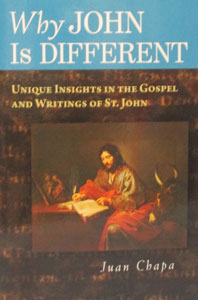 WHY JOHN IS DIFFERENT Unique Insights in the Gospel and Writings of St. John. by JUAN CHAPA