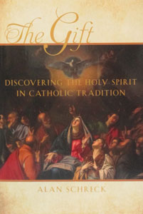 THE GIFT Discovering The Holy Spirit In Catholic Tradition by ALAN SCHRECK