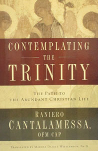 CONTEMPLATING THE TRINITY The Path to the Abundant Christian Life by RANIERO CANTALAMESSA, OFM CAP
