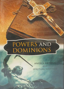 POWERS AND DOMINIONS Angels, Demons and Spiritual Warfare