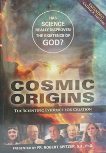 COSMIC ORIGINS The Scientific Evidence for Creation (Expanded Catholic Edition) Presented by Fr. Robert Spitzer, S.J., PhD. DVD