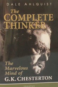 THE COMPLETE THINKER The Marvelous Mind of G. K. Chesterton by DALE AHLQUIST