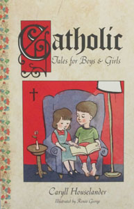 CATHOLIC TALES FOR BOYS & GIRLS by Caryll Houselander.