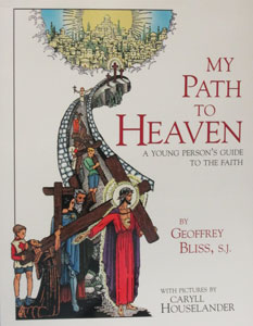 MY PATH TO HEAVEN A Young Person's Guide To The Faith by Geoffrey Bliss, S.J.