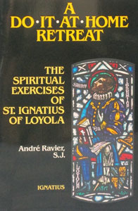 A DO-IT-AT-HOME RETREAT following the Spiritual Exercises of St. Ignatius Loyola by Andre Ravier, S.J.