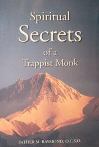SPIRITUAL SECRETS OF A TRAPPIST MONK by Fr. M. Raymond, O.C.S.O.
