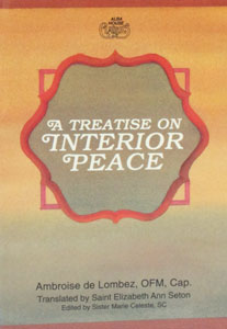 A TREATISE ON INTERIOR PEACE By Ambrose De Lombez. O.F.M. Cap.