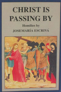 CHRIST IS PASSING BY by ST. Josemaria Escriva de Balaguer.