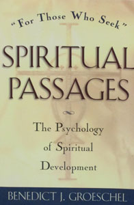 SPIRITUAL PASSAGES, The Psychology of Spiritual Developement by Benedict J. Groeschel.