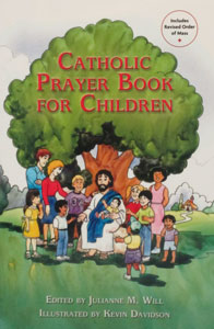 CATHOLIC PRAYER BOOK FOR CHILDREN edited by Julianne M. Will, Illustrated by Kevin Davidson.
