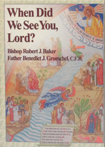 WHEN DID WE SEE YOU, LORD? by Bishop Robert J. Baker and Fr. Benedict Groeschel, C.F.R.