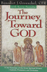 THE JOURNEY TOWARD GOD by Benedict J. Groeschel, CFR with Kevin Perrotta.