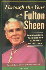 THROUGH THE YEAR WITH FULTON SHEEN, Inspirational Readings for Each Day of the Year. Compiled and Edited by HENRY DIETERICH