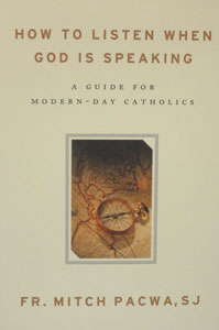 HOW TO LISTEN WHEN GOD IS SPEAKING A Guide for Modern-Day Catholics by FATHER MITCH PACWA, SJ