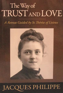 THE WAY OF TRUST AND LOVE A Retreat Guided by St. Therese of Lisieux by JACQUES PHILIPPE