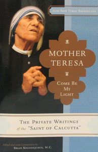 "MOTHER TERESA COME BE MY LIGHT The Private Writings of the ""Saint of Calcutta"""