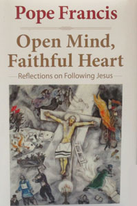 OPEN MIND, FAITHFUL HEART Reflections on Following Jesus by POPE FRANCIS