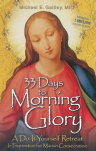 33 DAYS TO MORNING GLORY  A Do-It-Yourself Retreat in Preparation for Marian Consecration by MICHAEL E. GAITLEY, MIC