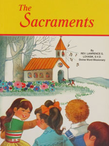 THE SACRAMENTS # 518 by REV. LAWRENCE LOVASIK