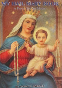 MY HAIL MARY BOOK A Prayer To Our Mother by DANIEL A. LORD, S.J.