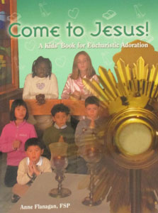 COME TO JESUS! A Kids' Book for Eucharistic Adoration by ANNE FLANAGAN, FSP