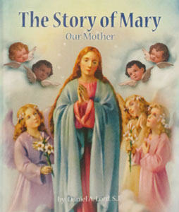 THE STORY OF MARY Our Mother by DANIEL A. LORD, S.J.