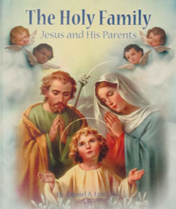 THE HOLY FAMILY Jesus and His Parents by DANIEL A. LORD, S.J.