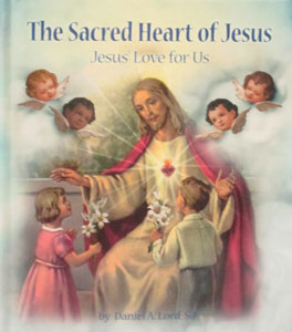 THE SACRED HEART OF JESUS Jesus' Love for Us by DANIEL A. LORD, S.J.