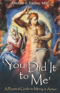 'YOU DID IT TO ME' A Practical Guide to Mercy in Action by MICHAEL E. GAITLEY, MIC