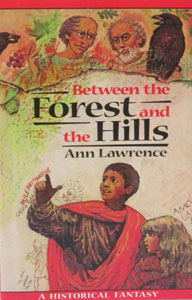BETWEEN THE FOREST AND THE HILLS, A Historical Fantasy by Ann Lawrence.