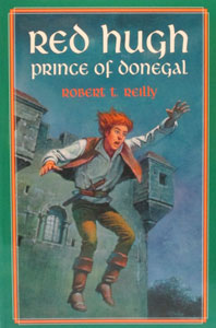 RED HUGH Prince of Donegal by Robert T. Reilly.