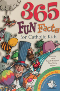 365 FUN FACTS FOR CATHOLIC KIDS by Bernadette Snyder.