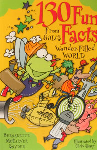 130 FUN FACTS FROM GOD'S WONDER-FILLED WORLD by Bernadette Snyder