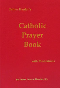 FATHER JOHN HARDON'S CATHOLIC PRAYER BOOK WITH MEDITATIONS
