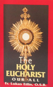 THE HOLY EUCHARIST, OUR ALL by Fr. Lukas Etlin, O.S.B.