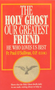 THE HOLY GHOST, OUR GREATEST FRIEND by Rev. Paul O'Sullivan, O.P.