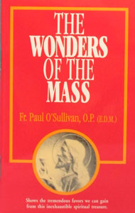 THE WONDERS OF THE MASS by FR. PAUL O'SULLIVAN, O.P. (E.D.M.)