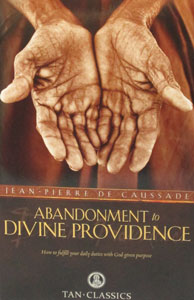 ABANDONMENT TO DIVINE PROVIDENCE, How to Fulfill Your Daily Duties with God-given Purpose by JEAN-PIERRE De CAUSSADE